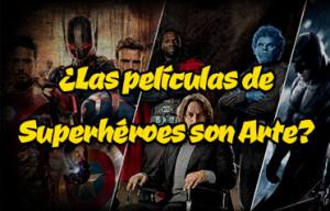 ¿Son las películas de superhéroes un arte?